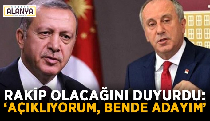 İnce, Erdoğan'a rakip olacağını duyurdu
