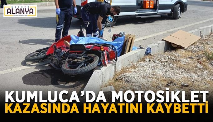 Kumluca'da motosiklet kazasında hayatını kaybetti