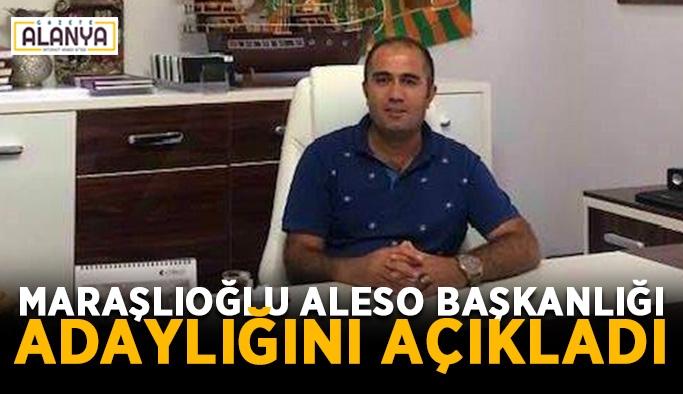 Maraşlıoğlu ALESO Başkanlığı adaylığını açıkladı