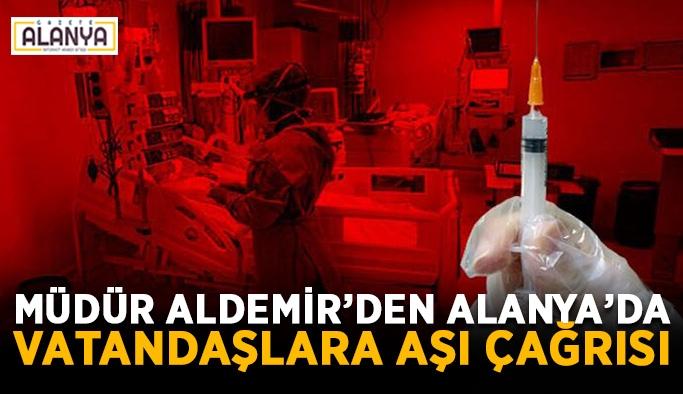 Müdür Aldemir'den Alanya'da vatandaşlara aşı çağrısı