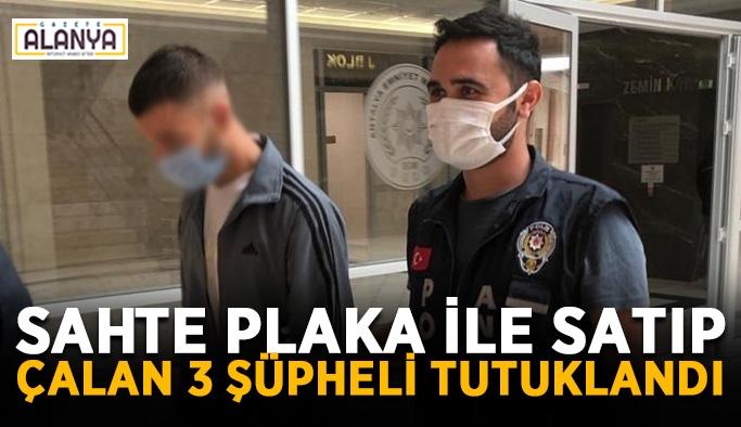 Sahte plaka ile satıp çalan 3 şüpheli tutuklandı