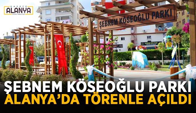 Şebnem Köseoğlu Parkı Alanya'da törenle açıldı