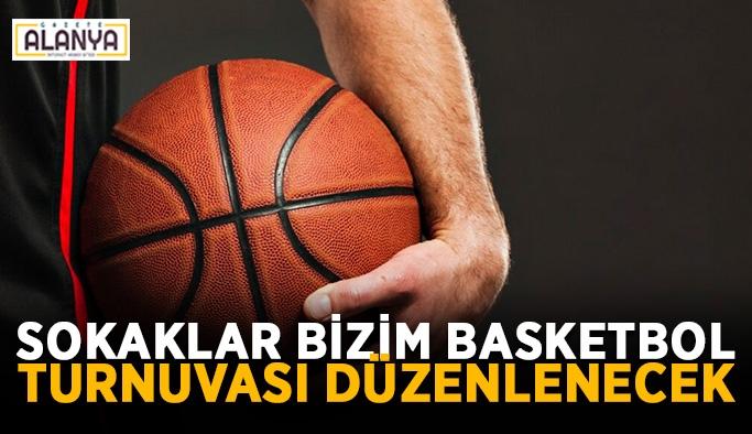 Sokaklar Bizim Basketbol Turnuvası düzenlenecek