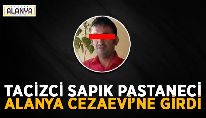 Tacizci sapık pastaneci Alanya Cezaevi'ne girdi