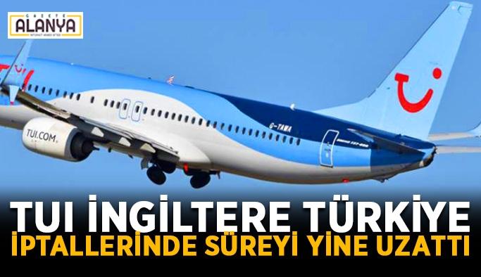 TUI İngiltere, Türkiye iptallerinde süreyi yine uzattı