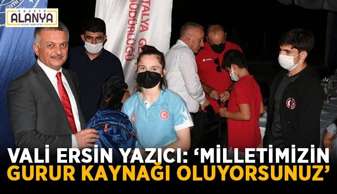 """Vali Ersin Yazıcı: """"Milletimizin gurur kaynağı oluyorsunuz"""""""