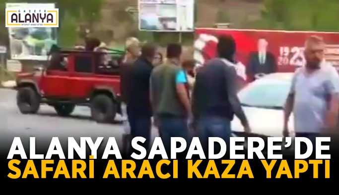 Alanya Sapadere'de safari aracı kaza yaptı