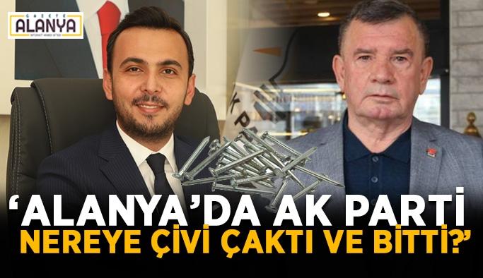 """""""Alanya'da AK Parti nereye çivi çaktı ve bitti?"""""""