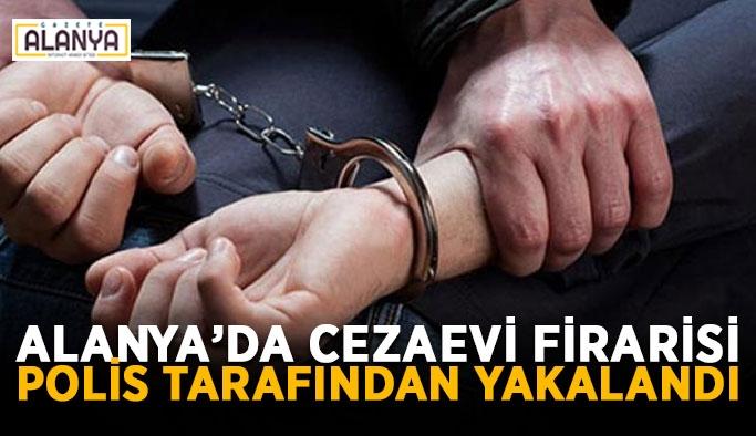 Alanya'da cezaevi firarisi polis tarafından yakalandı