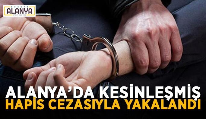 Alanya'da kesinleşmiş hapis cezasıyla yakalandı