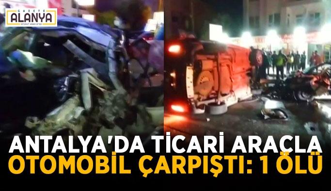 Antalya'da ticari araçla otomobil çarpıştı