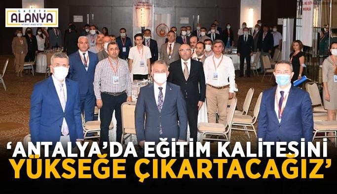 """""""Antalya'da eğitim kalitesini yükseğe çıkartacağız"""""""