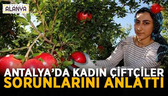 Antalya'da kadın çiftçiler sorunlarını anlattı