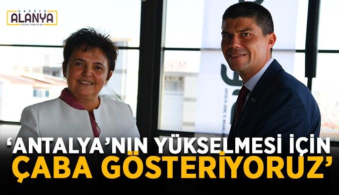 """""""Antalya'nın yükselmesi için çaba gösteriyoruz"""""""