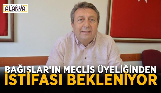 Bağışlar'ın meclis üyeliğinden istifası bekleniyor