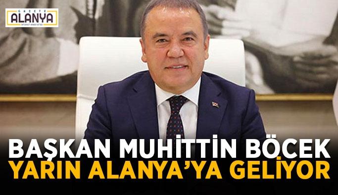Başkan Muhittin Böcek yarın Alanya'ya geliyor