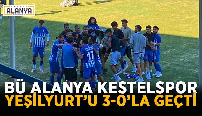 BÜ Alanya Kestelspor Yeşilyurt'u 3-0'la geçti