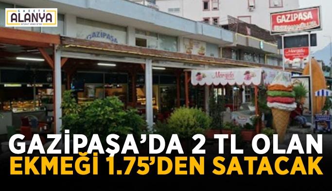 Gazipaşa'da 2 TL olan ekmeği 1.75'den satacak