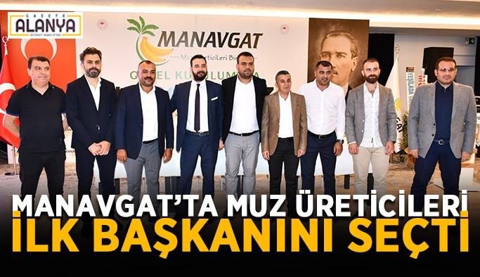 Manavgat'ta muz üreticileri ilk başkanını seçti
