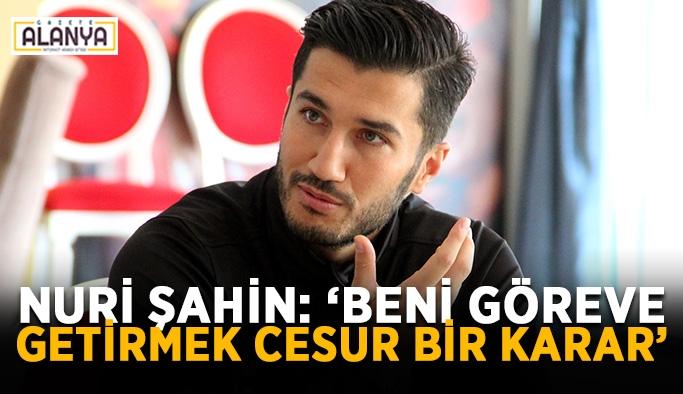 """Nuri Şahin: """"Beni göreve getirmek cesur bir karar"""""""