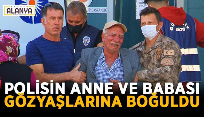 Polisin anne ve babası gözyaşlarına boğuldu