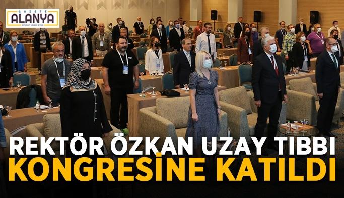Rektör Özkan Uzay Tıbbı Kongresine katıldı