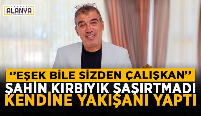 Şahin Kırbıyık takımına hakaretler savurdu