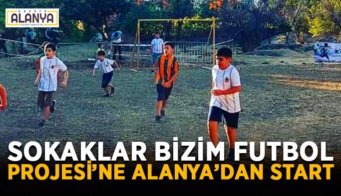 Sokaklar Bizim Futbol Projesi'ne Alanya'dan start