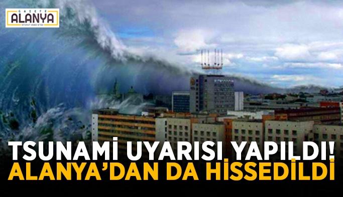 Tsunami uyarısı yapıldı! Alanya'dan da hissedildi