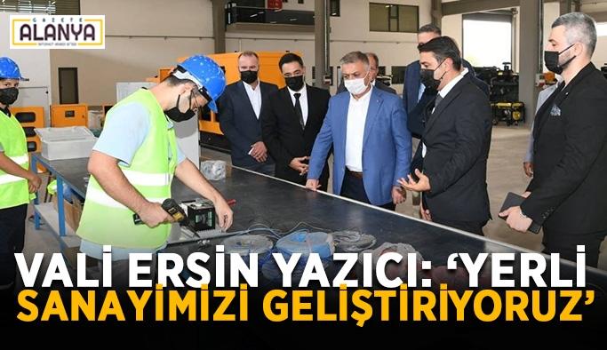 """Vali Ersin Yazıcı: """"Yerli sanayimizi geliştiriyoruz"""""""
