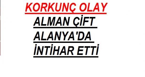 ALMAN ÇİFT ALANYA'DA İNTİHAR ETTİ