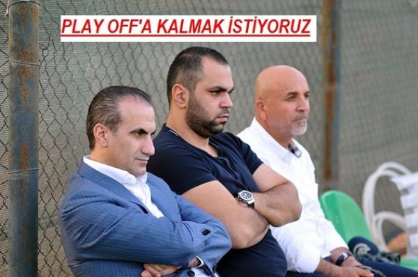 PLAY OFF'A KALMAK İSTİYORUZ