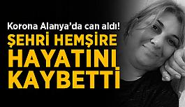 Korona Alanya'da can aldı! Şehri hemşire hayatını kaybetti