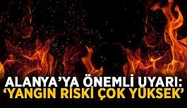 Alanya'da yangın görürseniz hemen haber verin