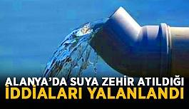 Alanya'da suya zehir atıldığı iddiaları yalanlandı