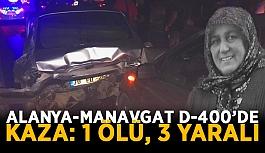 Alanya-Manavgat D-400'de kaza: 1 ölü, 3 yaralı
