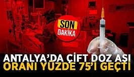 Antalya'da çift doz aşı oranı yüzde 75'i geçti