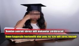 Sınav kaygısıyla hastanelik olan genç kız için adli süreç başladı