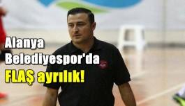 Alanya Belediyespor'da FLAŞ ayrılık!