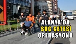 Alanya'da flaş suç çetesi operasyonu