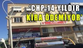 'CHP 14 yıldır kira ödemiyor'