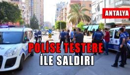 Polise testere ile saldırı !