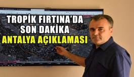 Tropik Fırtına'da son dakika Antalya açıklaması
