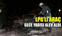 LPG'li araç gece yarısı alev aldı
