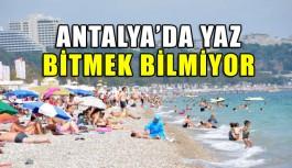 Antalya'da bitmek bilmeyen yaz !