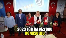 2023 Eğitim Vizyonu Konuşuldu