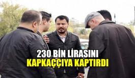 230 Bin lirasını kapkaççıya kaptırdı