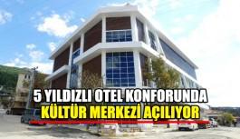 5 yıldızlı otel konforunda Kültür Merkezi açılıyor