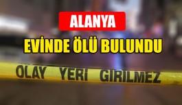 Alanya'da evinde ölü bulundu