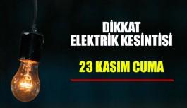 Dikkat elektrik kesintisi 23 Kasım Cuma